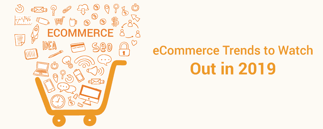 E-commerce Trends To Watch For In 2019